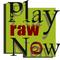 PlayRawNow