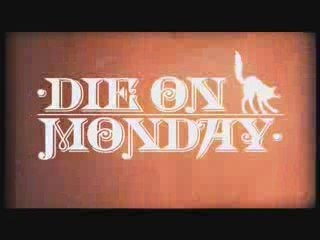 Die On Monday - Teaser - 1st album to be released in 2010