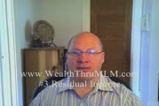 Wealth Thru MLM #3 You Want RESIDUAL INCOME?
