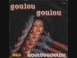 Goulougoulou - Goulou goulou