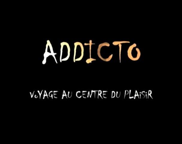 Addicto, voyage au centre du plaisir