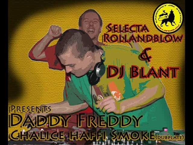 Daddy Freddy - Chalice Haffi Smoke dubplate Roland DJ Blant