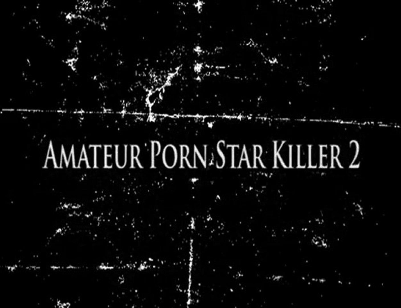 Amateur Porn Star Killer 2 amateur porn star killer - trailer #b