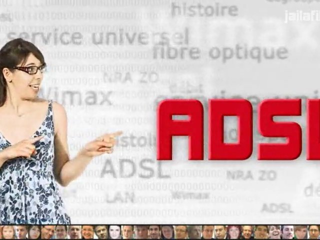 J'ai la fibre – Tu m'expliques – ADSL
