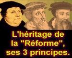 L'héritage de la Réforme, ses 3 principes.