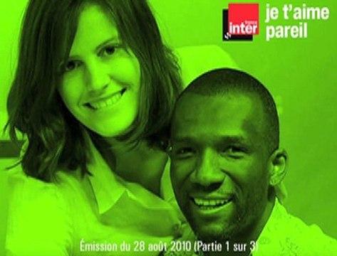 1/3 - Je t'aime pareil (France Inter 28/08/10)