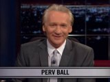 Real Time With Bill Maher: New Rule - Perv Ball