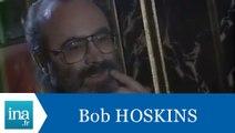 Bob Hoskins répond à Bob Hoskins - Archive INA