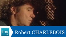 Les confessions de Robert Charlebois - Archive INA