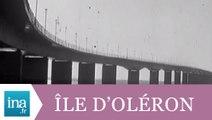 Un pont pour aller sur l'Île d'Oléron - Archive INA