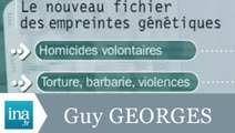 Le fichier ADN autorisé suite à l'affaire Guy Georges - Archive INA