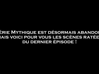 Mythique - 0x04 - Les Scènes Ratées 4