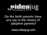 Adoption: Being The Birth Parents : Do the birth parents have any say in the choice of adoptive parents?