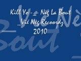 Kill Yo -_-Nèg La Bout _Vié Nèg Recoordz 2010