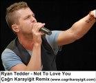 Ryan Tedder - Not To Love You (Çağrı Karayiğit Remix)