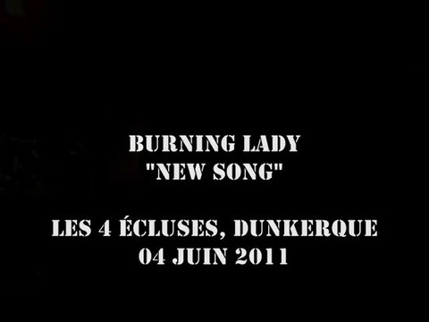 Burning Lady - New Song @ Les 4 Ecluses, Dunkerque 04-06-2011