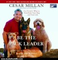 Audio Book Review: Be the Pack Leader: Use Cesar's Way to Transform Your Dog...and Your Life by Cesar Millan (Author), Melissa Jo Peltier (Author), John H. Mayer (Narrator)