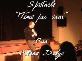 """""""Même pas vrai """"par Pierre Delye """"echo des mots 2011"""""""