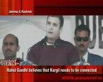 Rahul Gandhi believes that kargil needs to be connected, Jammu & Kashmir