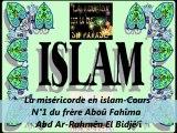 1. La miséricorde en islam-Cours - Cours du frère Aboû Fahîma Abd Ar-Rahmên El Bidjê'î