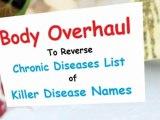Body Overhaul to Reverse Chronic Diseases List of Killer Disease Names
