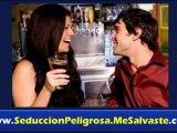 Como conquistar a una chica - SEDUCCION PELIGROSA - Por Guillemo Palomo