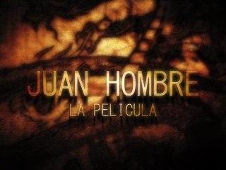 JUAN HOMBRE. La película. Teaser-Trailer