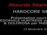 2010-11-13 - Absurde Séance - Hardcore Séance - Présentation court métrage PEDOPHILE HUNTRESS par le réalisateur, DOLOROSA par Mathieu Berthon