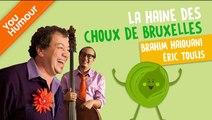 Eric TOULIS et Brahim HAIOUANI - La haine des choux de Bruxelles !