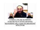 Cübbeli, İslam aleminin durumunun düzelmesinin kendisine hiç uzak gelmediğini söylüyor
