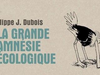 La grande amnésie écologique - Philippe J. Dubois