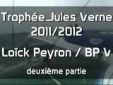 Trophée Jules Verne 2011/12 - partie 2/2 - Loïck Peyron / Banque Populaire V