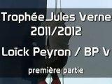Trophée Jules Verne 2011/12 - partie 1/2 - Loïck Peyron / Banque Populaire V