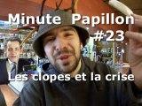 Minute Papillon #23 Les clopes et la crise (feat Nicolas Sarkozy)