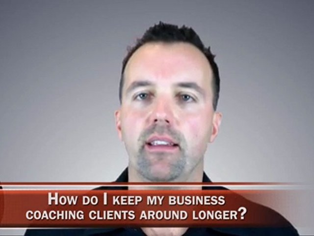How Do I Keep Business Coaching Clients Around Longer?