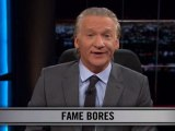 Real Time With Bill Maher: New Rule - Fame Bores