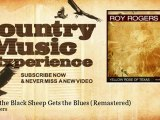 Roy Rogers - When the Black Sheep Gets the Blues - Remastered - Country Music Experience