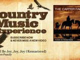 The Carter Family - There'll Be Joy, Joy, Joy - Remastered - Country Music Experience