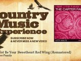 The Carter Family - I Can Not Be Your Sweetheart Red Wing - Remastered - Country Music Experience