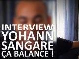 Interview Yohann Sangaré - Ca balance !