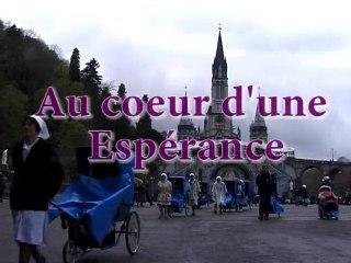 Lourdes, au coeur d'une Espérance