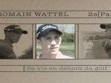 Sur le Tee avec Romain Wattel : 2e partie - Sa vie en dehors du golf