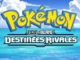 Pokémon Noir et Blanc Destinées Rivales