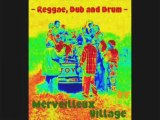 MERVEILLEUX VILLAGE - REGGAE, DUB & DRUM MIX (part 2)