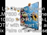 Best Price LG LED LCD HDTV 2012 |  LG Cinema Screen 47LM7600 47-Inch Cinema 3D 1080p 240 Hz LED-LCD HDTV with Smart TV and Six Pairs of 3D Glasses