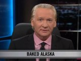 Real Time with Bill Maher: New Rule - Baked Alaska