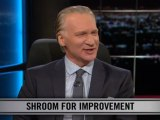 Real Time with Bill Maher: New Rule - Shroom For Improvement