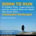 Sports Book Review: Born to Run: A Hidden Tribe, Superathletes, and the Greatest Race the World Has Never Seen by Christopher McDougall (Author), Fred Sanders (Narrator)