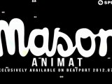 Mason - Animat (Available July 30)