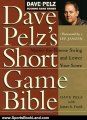 Sports Book Review: Dave Pelz's Short Game Bible: Master the Finesse Swing and Lower Your Score (Dave Pelz Scoring Game) by Dave Pelz